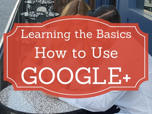How to use Google Plus – Learning the Basics