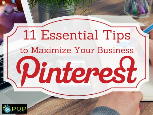 11 Essential Pinterest Tips to Maximize Your Business