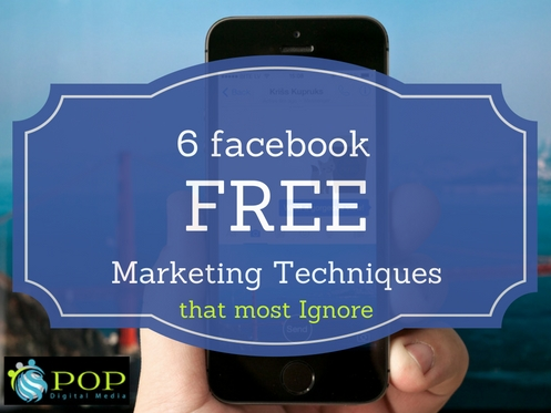 6 FREE Facebook Marketing Techniques Businesses Are Ignoring